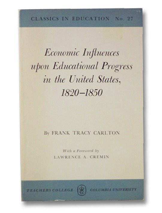 Economic Influences upon Educational Progress in the United States, 1820-1850, Carlton, Frank Tracy