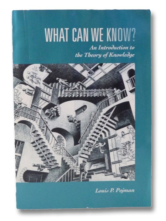 What Can We Know?: An Introduction to the Theory of Knowledge, Pojman, Louis P.