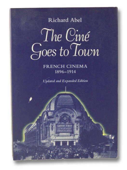 The Cine Goes to Town: French Cinema 1896-1914, Abel, Richard