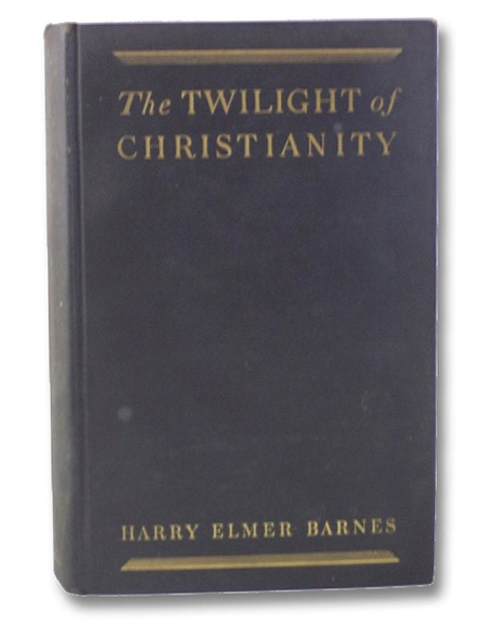 The Twilight of Christianity, Barnes, Harry Elmer