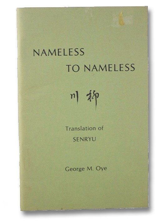 Nameless to Nameless, Senryu; Oye, George M. [Koshyu, Oye]