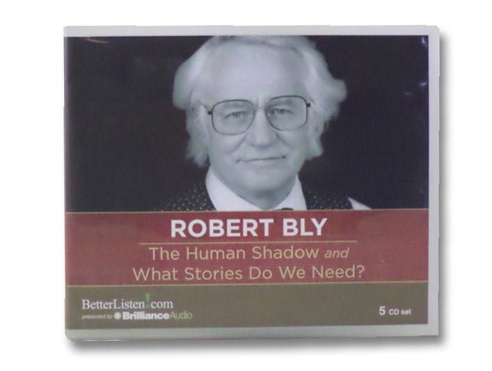 The Human Shadow and What Stories Do We Need?, Bly, Robert