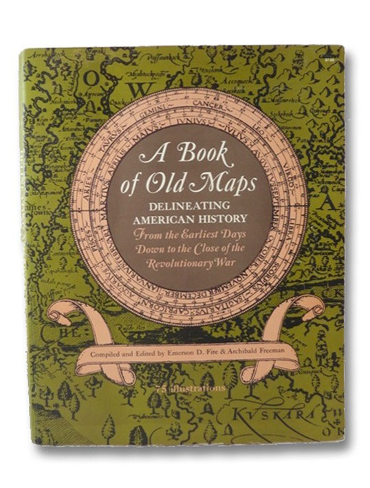 A Book of Old Maps: Delineating American History from the Earliest Days Down to the Close of the Revolutionary War, Fite, Emerson D.; Freeman, Archibald