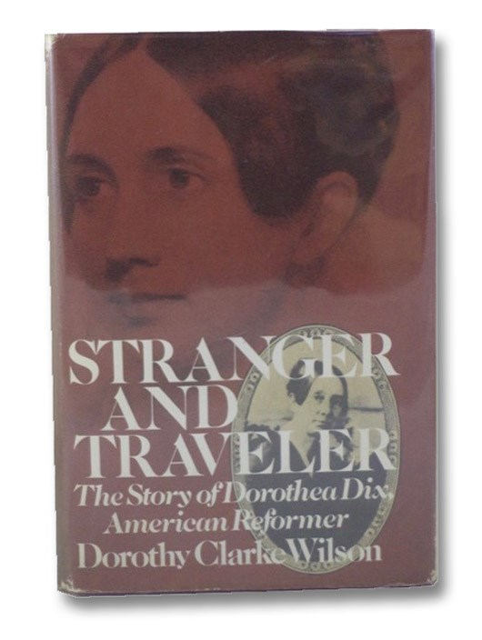 Stranger and Traveler: The Story of Dorothea Dix, American Reformer, Wilson, Dorothy Clarke