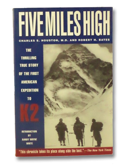 Five Miles High: The Thrilling True Story of the First American Expedition to K2, Houston, Charles S.; Bates, Robert H.