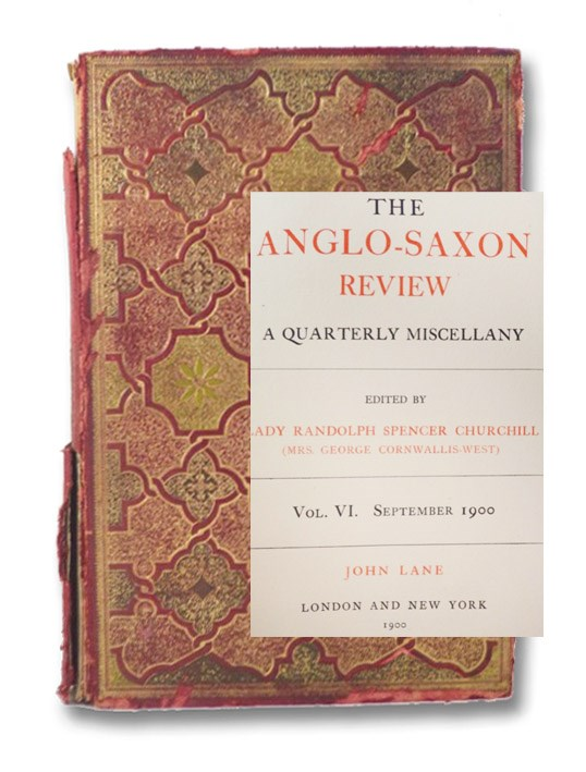 The Anglo-Saxon Review: A Quarterly Miscellany, Vol. VI. September 1900, Churchill, Lady Randolph Spencer (Mrs. George Cornwallis-West); Davenport, Cyril; Reid, Wemyss; Clifford, Hugh; Heward, E.V.; Gower, Ronald Sutherland; Morris, O'Connor; Lang, Andrew; Watt, Francis; Maeterlinck, Maurice; Miall, A. Bernard; Garnett, Richar