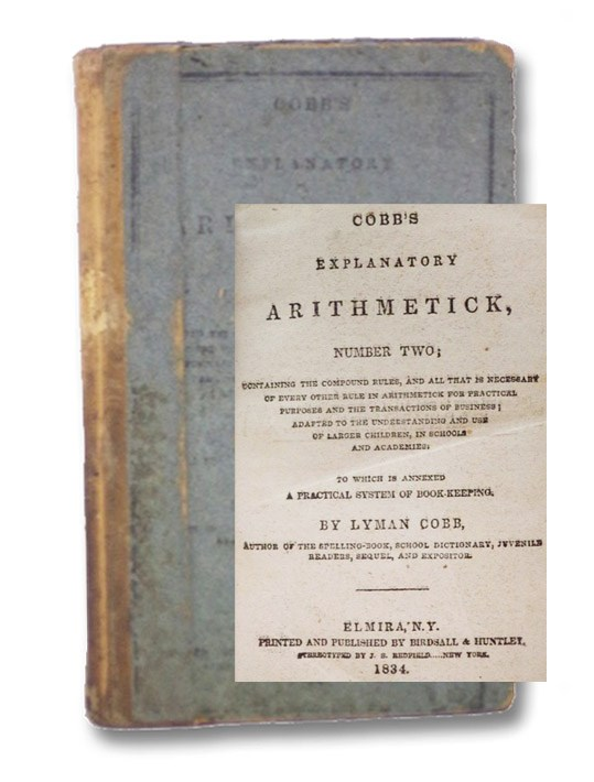 Cobb's Explanatory Arithmetick, Number Two; Containing the Compound Rules, and All That is Necessary of Every Other Rule in Arithmetick for Practical Purposes and the Transactions of Business; Adapted to the Understanding and Use of Larger Children, in Schools and Academies: to which is annexed A Practical System of Book-Keeping, Cobb, Lyman
