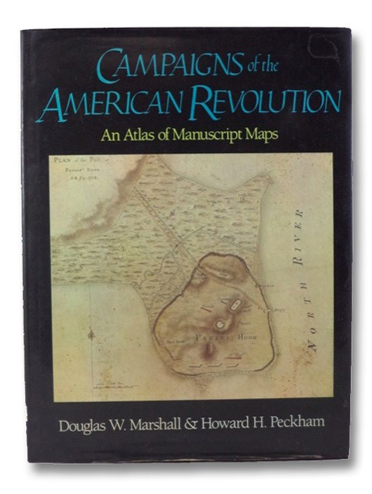 Campaigns of the American Revolution: An Atlas of Manuscript Maps, Marshall, Douglas W.; Peckham, Howard H.