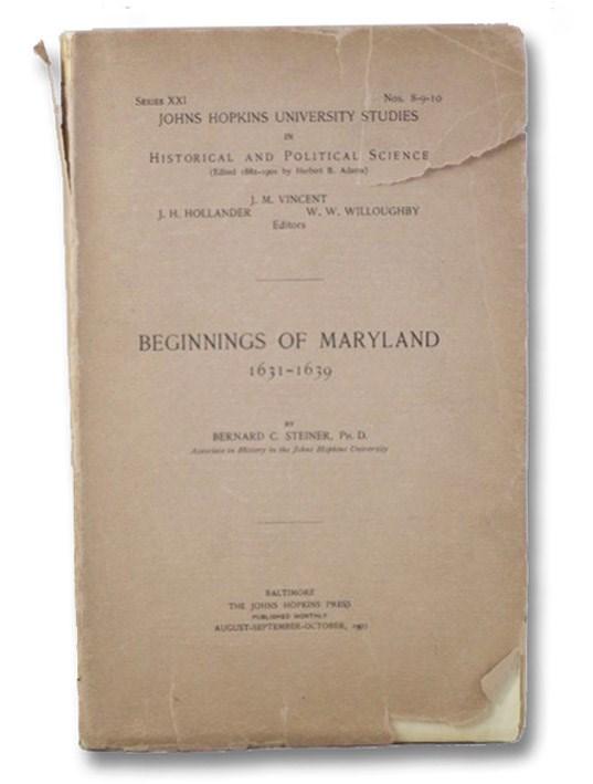 Beginnings of Maryland, 1631-1639 (Johns Hopkins University Studies in Historical and Political Science Series XXI, Nos. 8-9-10), Steiner, Bernard C.