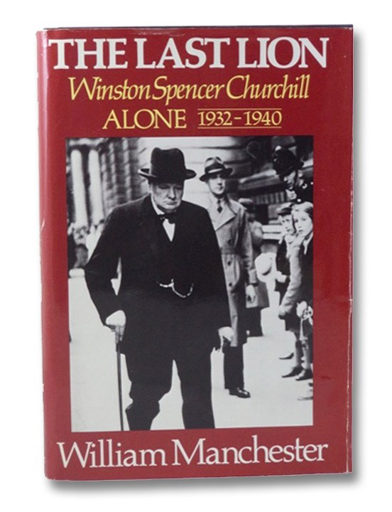 The Last Lion, Winston Spencer Churchill: Alone, 1932-1940, Manchester, William