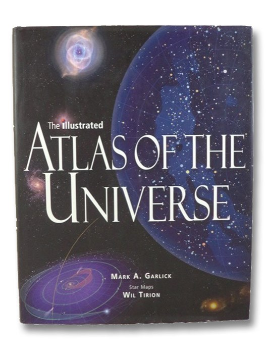 The Illustrated Atlas of the Universe, Garlick, Mark A.