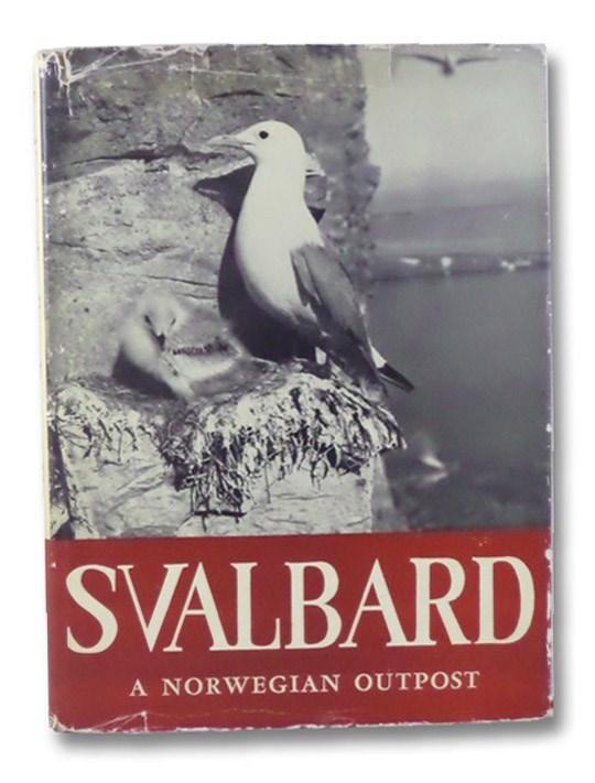 Svalbard: A Norwegian Outpost, Backer, Ole Friele; Heintz, Anatol; Wilhelmsen, Leif J.