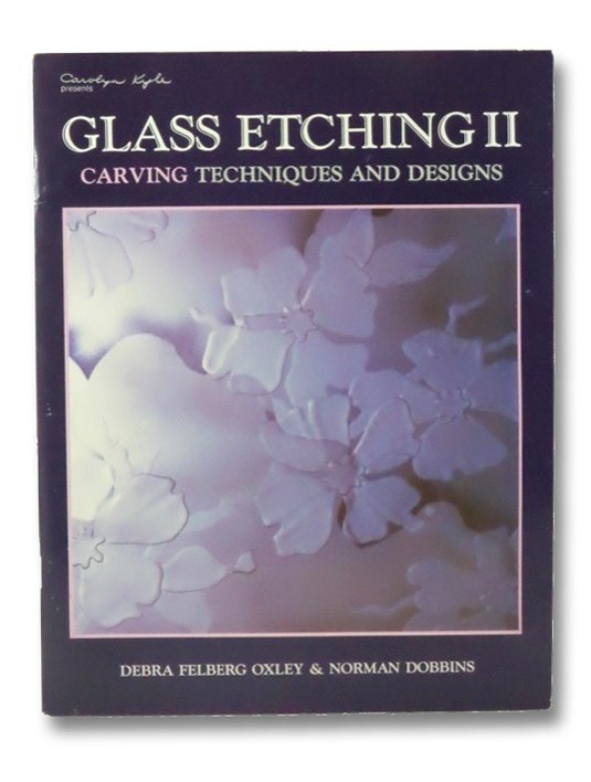 Glass Etching II: Carving Techniques and Designs, Oxley, Debra Felberg; Dobbins, Norman
