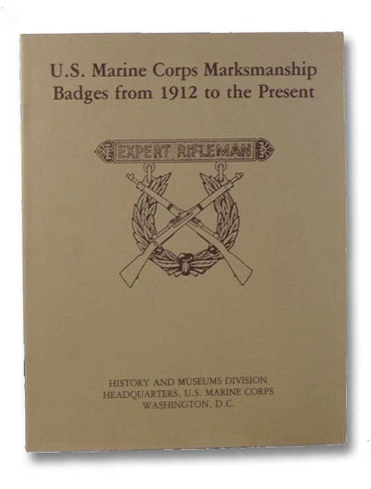 U.S. Marine Corps Marksmanship Badges from 1912 to the Present (Marine Corps Museum Monograph Series), Visconage, Michael D.