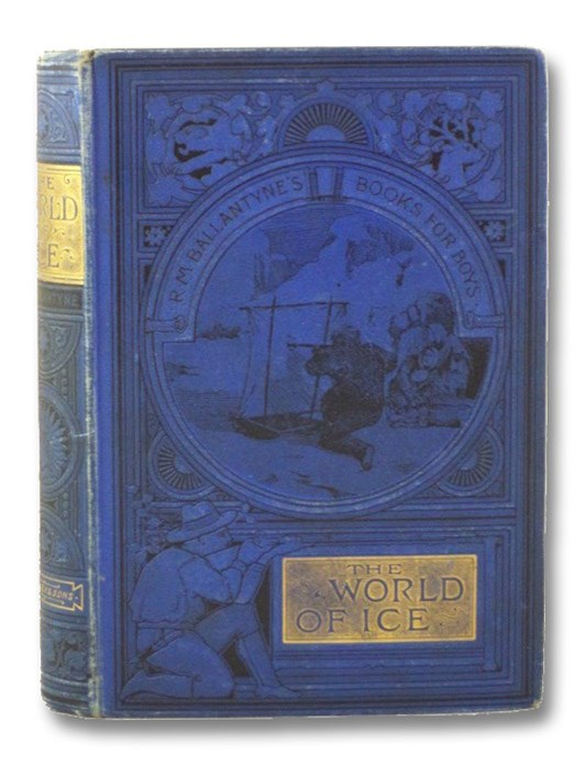 The World of Ice, or, The Whaling Cruise of 'The Dolphin' and the Adventures of Her Crew in the Polar Regions (R.M. Ballantyne's Books for Boys), Ballantyne, Robert Michael