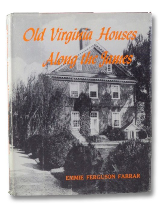 Old Virginia Houses Along the James, Farrar, Emmie Ferguson