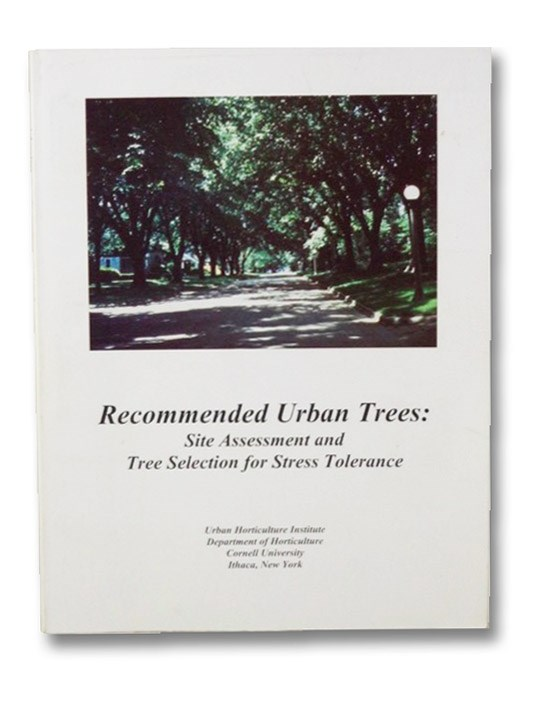 Recommended Urban Trees: Site Assessment and Tree Selection for Stress Tolerance, Bassuk, Nina
