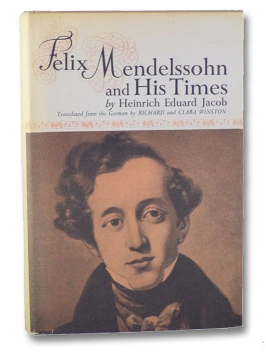 Felix Mendelssohn and His Times, Jacob, Heinrich Eduard; Winston, Richard & Clara