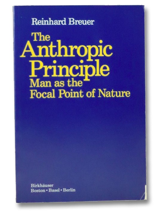 The Anthropic Principle: Man as the Focal Point of Nature, Breuer, Reinhard; Newman, Harry; Lowery, Mark; Kippenhahn, Rudolf