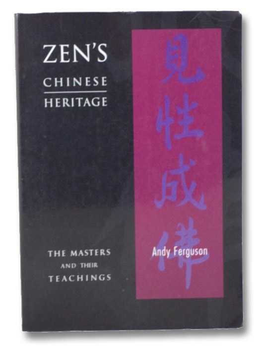 Zen's Chinese Heritage: The Masters and Their Teachings, Ferguson, Andrew