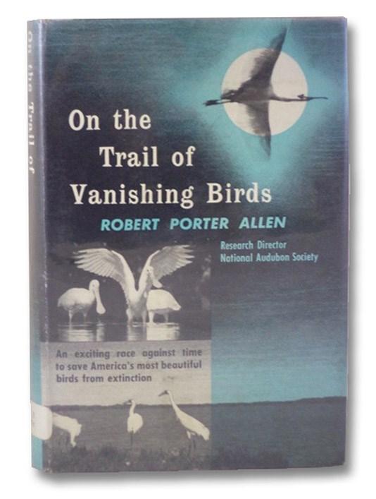 On the Trail of Vanishing Birds, Allen, Robert Porter