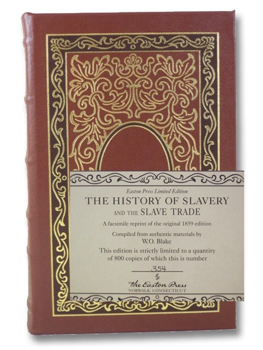 The History of Slavery and the Slave Trade, Ancient and Modern. The Forms of Slavery That Prevailed in Ancient Nations, Particularly in Greece and Rome. The African Slave Trade and the Political History of Slavery in the United States. Compiled from Authentic Materials. (Easton Press Limited Edition), Blake, William O.