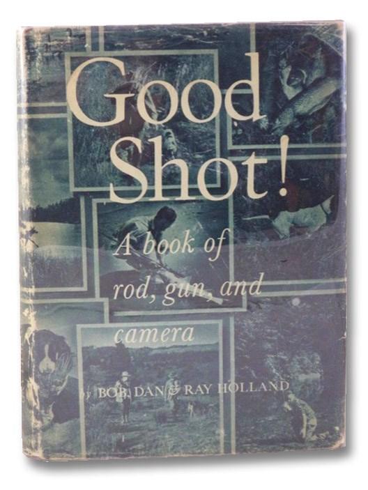 Good Shot! A Book of Rod, Gun, and Camera, Holland, Bob