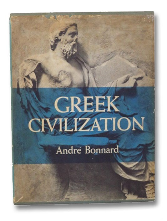 Greek Civilization, in Three Volumes: From the Iliad to the Parthenon; From the Antigone to Socrates; From Euripides to Alexandria, Bonnard, Andre; Sells, A. Lytton