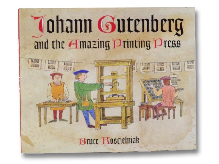 Johann Gutenberg and the Amazing Printing Press, Koscielniak, Bruce
