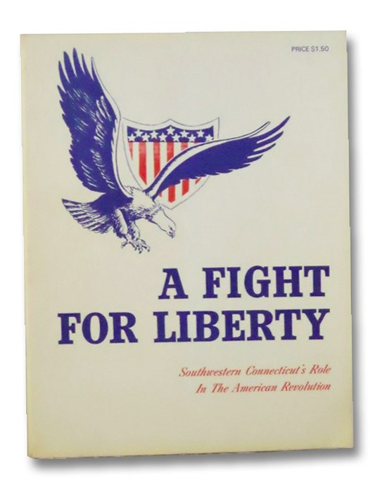 A Fight for Liberty: Southwestern Connecticut's Role in the American Revolution, Geller, Herbert F.