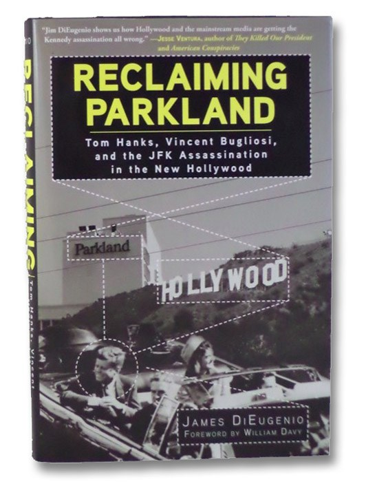 Reclaiming Parkland: Tom Hanks, Vincent Bugliosi, and the JFK Assassination in the New Hollywood, DiEugenio, James