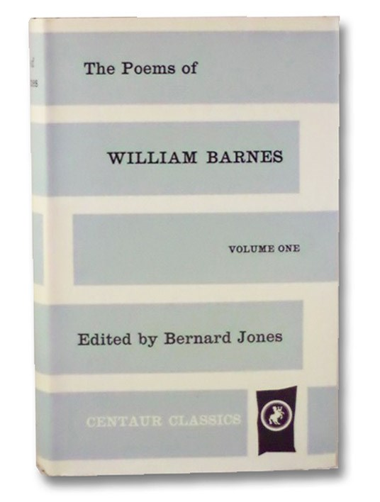The Poems of William Barnes, Volume One [1] (Centaur Classics), Barnes, William; Jones, Bernard