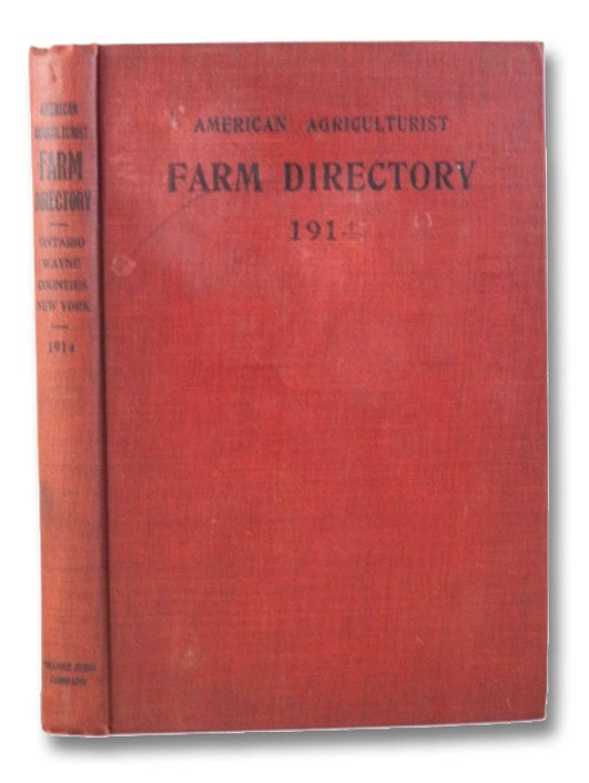 American Agriculturist Farm Directory of Ontario and Wayne Counties, 1914: A Rural Directory and Reference Book Including a Road Map of the Two Counties Covered, American Agriculturist