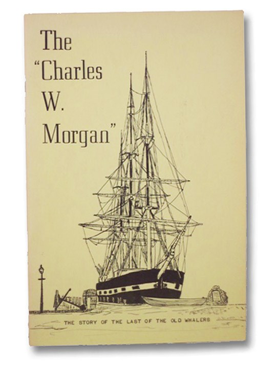 The Story of the Last of the Old Whalers: The Charles W. Morgan, Dickerman, Marion