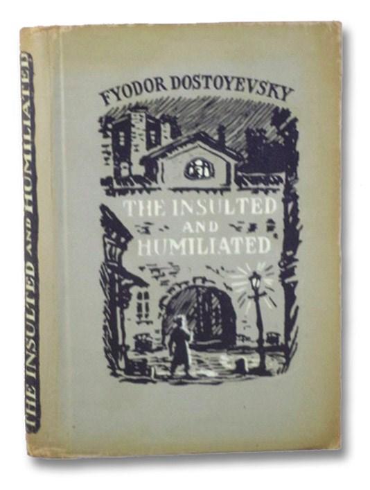 The Insulted and Humiliated (Classics of Russian Literature), Dostoyevsky, Fyodor [Dostoevsky]; Shartse, Olga; Felix, Vallotton