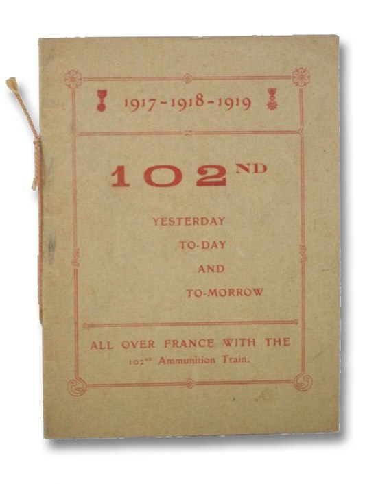 102nd: Yesterday, To-Day, and To-Morrow - 1917-1918-1919