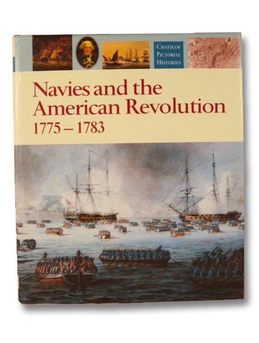 Navies and the American Revolution, 1775-1783 (Chatham Pictorial Histories), Gardiner, Robert