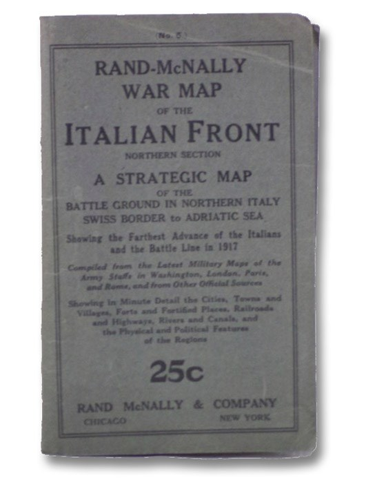 Rand-McNally War Map of the Italian Front, Northern Section: A Strategic Map of the Battle Ground in Northern Italy, Swiss Border to Adriatic Sea, Showing the Farthest Advance of the Italians and the Battle Line in 1917, Compiled from the Latest Military Maps of the Army Staffs in Washington, London, Paris, and Rome, and from Other Official Sources, Showing in Minute Detail the Cities, Towns and Villages, Forts and Fortified Places, Railroads and Highways, Rivers and Canals, and the Physical and Political Features of the Regions (Five Great Military Maps of the Western Front in Europe, No. 5), Rand McNally & Company