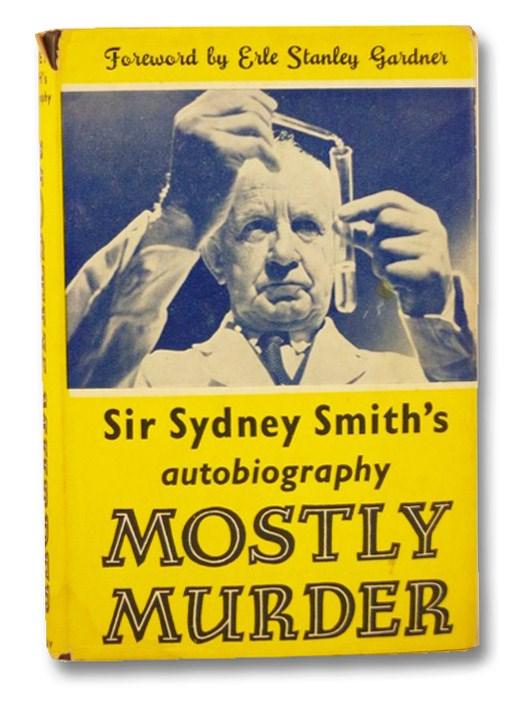 Mostly Murder: Sir Sydney Smith's Autobiography, Smith, Sir Sydney; Gardner, Erle Stanley