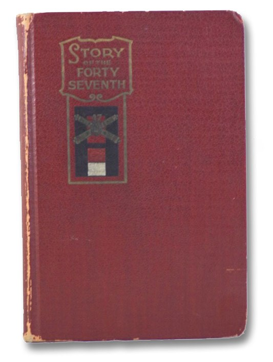 Story of the Forty-Seventh: Being the History of a Regiment of Heavy Artillery Made up of Men from Every State in the Union, from its Formation to Demobilization, Written by Members of the Regiment, Small, G.W.