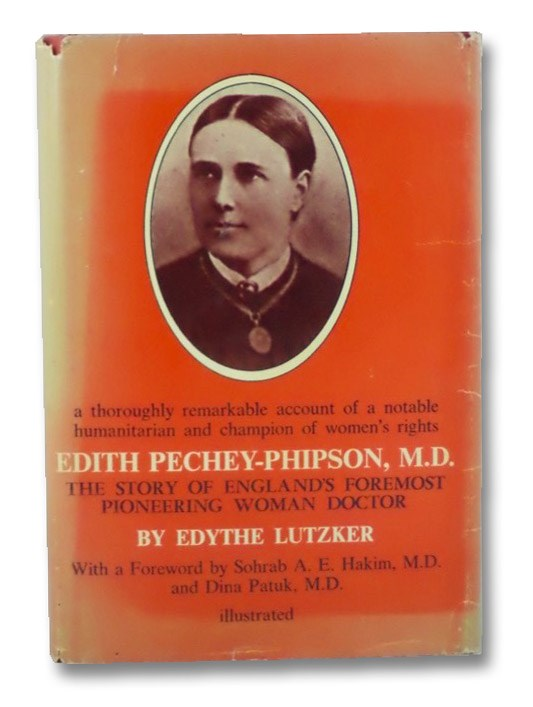 Edith Pechey-Phipson, M.D.: The Story of England's Foremost Pioneering Woman Doctor, Lutzker, Edythe; Hakim, Sohrab A.E.; Patuk, Dina