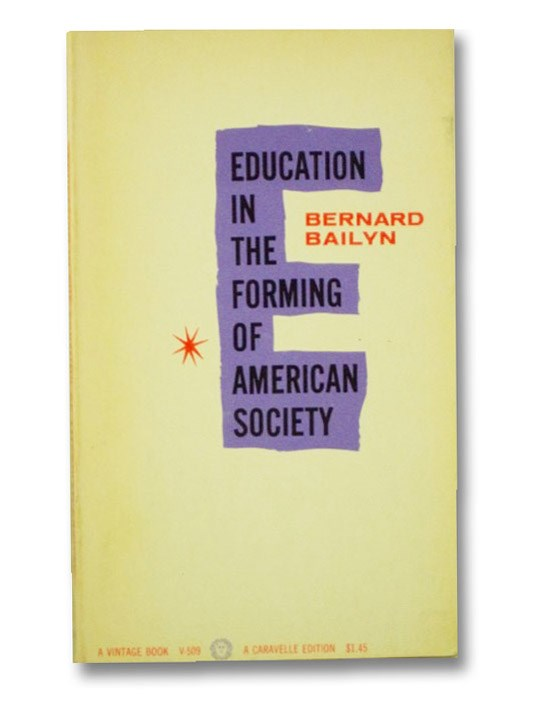 Education in the Forming of American Society: Needs and Opportunities for Study (Caravelle Editions), Bailyn, Bernard
