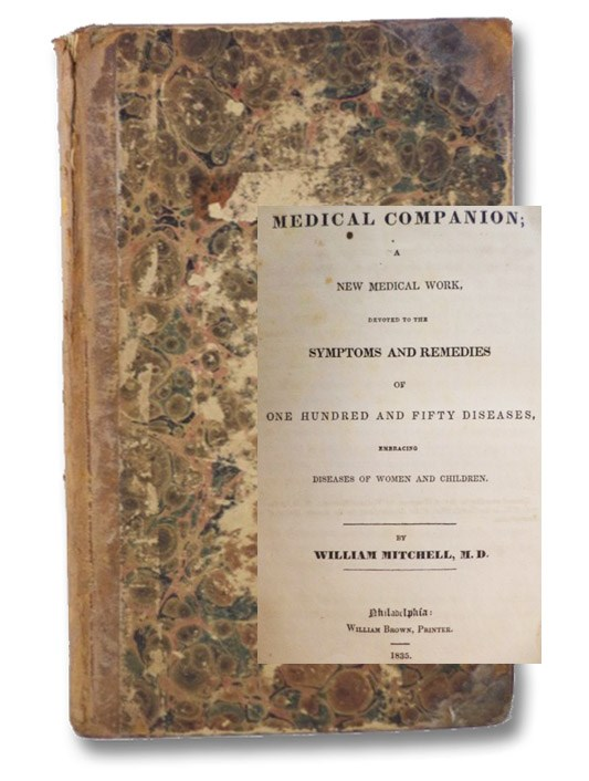 A Family Medical Companion; A New Medical Work, Devoted to the Symptoms and Remedies of One Hundred and Fifty Diseases, Embracing Diseases of Women and Children, Mitchell, William