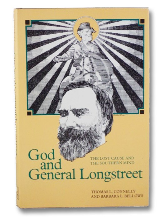 God and General Longstreet: The Lost Cause and the Southern Mind, Connelly, Thomas L.
