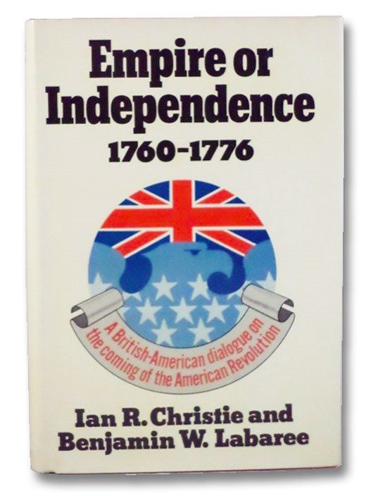 Empire or Independence: 1760-1776, Christie, Ian R.