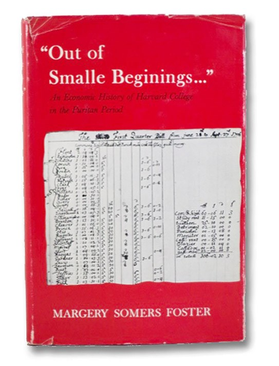 Out of Smalle Beginings... An Economic History of Harvard College in the Puritan Period (1636 to 1712) [Small Beginnings], Foster, Margery Somers