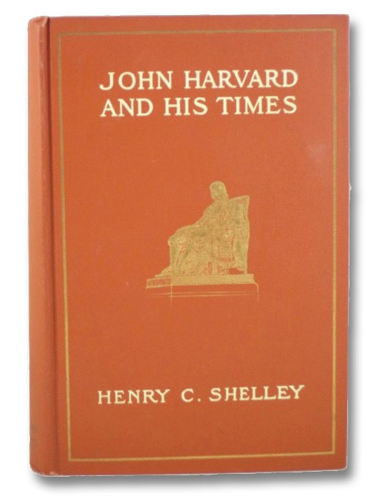 John Harvard and His Times, Shelley, Henry C.