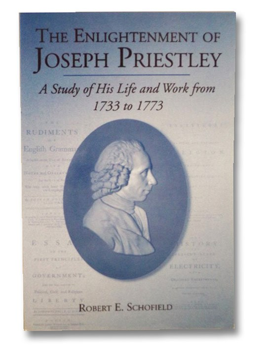 The Enlightenment of Joseph Priestley: A Study of His Life and Work from 1733 to 1773, Schofield, Robert E.