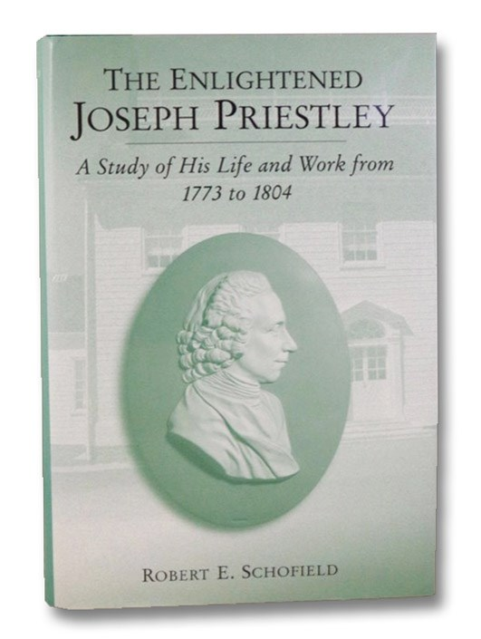 The Enlightened Joseph Priestley: A Study of His Life and Work from 1773 to 1804, Schofield, Robert E.
