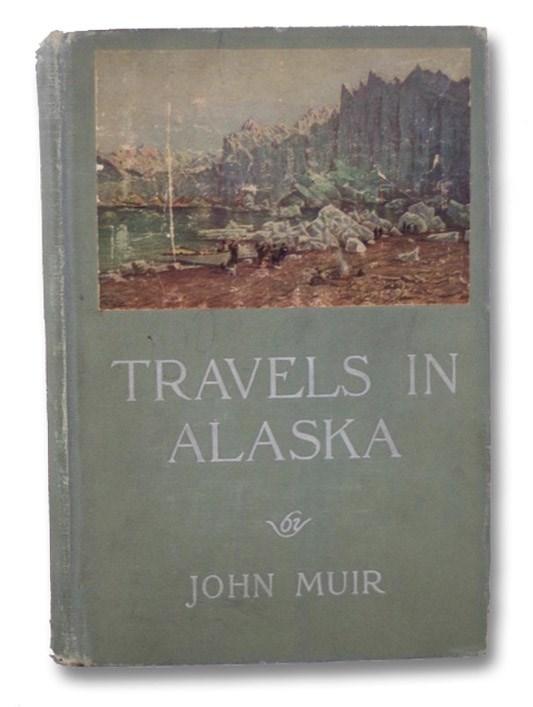 Travels in Alaska, Muir, John; Bade, William Frederic; [Parsons, Marion Randall]